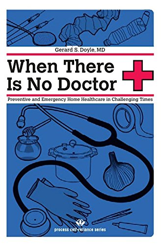 When There Is No Doctor: Preventive and Emergency Healthcare in Uncertain Times (Process Self-reliance Series) by [Doyle, Gerard S.]