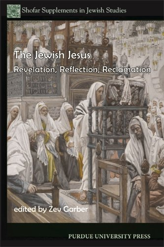 The Jewish Jesus: Revelation, Reflection, Reclamation (Shofar Supplements in Jewish Studies)