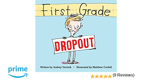 First Grade Dropout: Audrey Vernick, Matthew Cordell ...