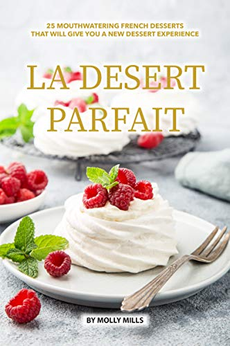 La Desert Parfait: 25 Mouthwatering French Desserts that will give you a New Dessert Experience