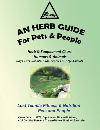An Herb Guide For Pets & People: Herb & Supplement Chart - Humans & Animals (Lost Temple Fitness for People & Pets) (Volume 5)