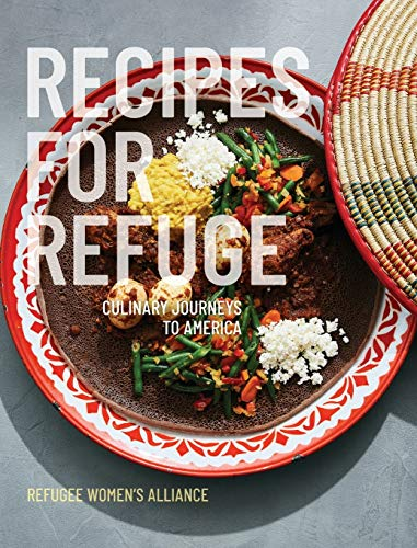 Recipes for Refuge: Culinary Journeys to America by Refuge Women's Alliance