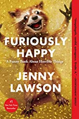 #1 New York Times Bestseller               In Furiously Happy, a humor memoir tinged with just enough tragedy and pathos to make it worthwhile, Jenny Lawson examines her own experience with severe depression and a host of othe...