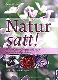 Natur satt!: Wilde Kräuter, Beeren und Pilze sammeln und genießen