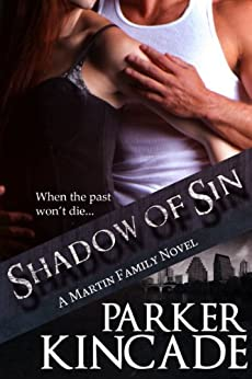 Shadow of Sin (A Martin Family Novel Book 2) by [Kincade, Parker]