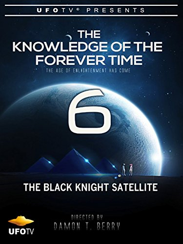 The Knowledge of the Forever Time 6 - The Black Knight Satellite (People That Have Been To The Moon)