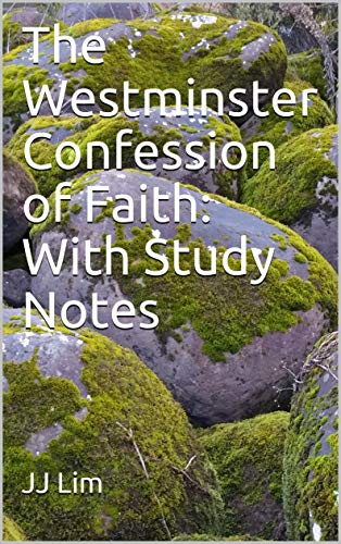 The Westminster Confession of Faith: With Study Notes (Westminster Standards Book 1) by [Lim, JJ]