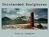 img - for Henrik Saxgren: Unintended Sculptures book / textbook / text book