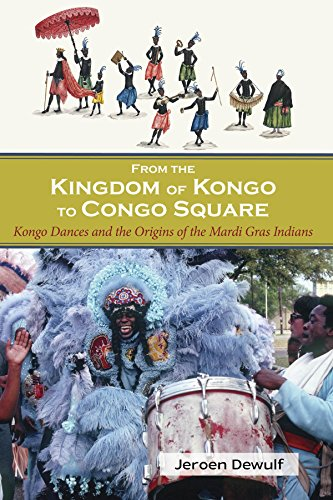 Congo Square - From the Kingdom of Kongo to Congo Square: Kongo Dances and the Origins of the Mardi Gras Indians