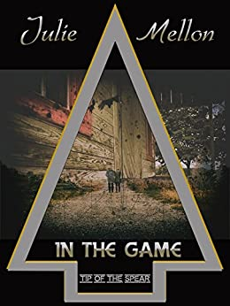 In the Game (Tip of the Spear Book 4) by [Mellon, Julie]
