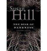 The Risk of Darkness (Simon Serrailler Crime Novels (Hardcover)) Hill, Susan ( Author ) Mar-05-2008 Hardcover