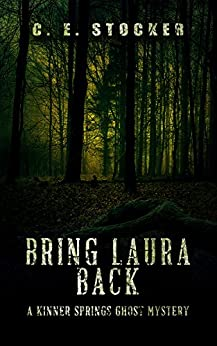 Bring Laura Back (Ghosts of Kinner Springs Book 1) by [Stocker, C. E.]