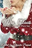 Mrs. Claus: Not the Fairy Tale They Say by  Rhonda Parrish in stock, buy online here