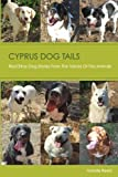 Cyprus Dog Tails: Real Stray Dog Stories From The Voices Of the Animals