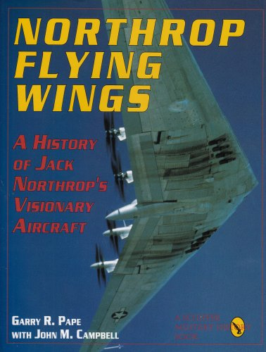 Northrop Flying Wings: A History of Jack Northrop's Visionary Aircraft