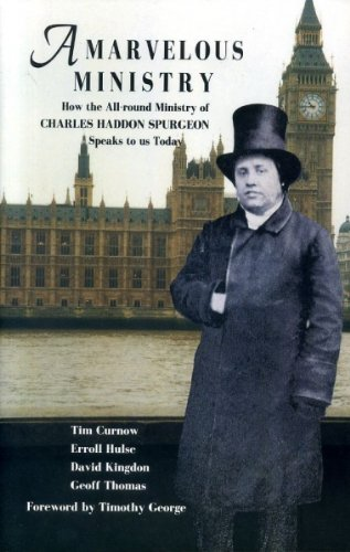 A Marvelous Ministry: How the All-Round Ministry of Charles Spurgeon Speaks to Us Today (Biographies)