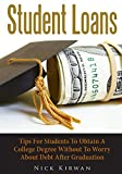 img - for Student Loans: Tips For Students To Obtain A College Degree Without To Worry About Debt After Graduation book / textbook / text book
