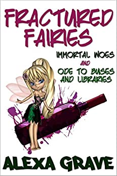 Fractured Fairies: Immortal Woes & Ode to Buses and Libraries by [Grave, Alexa]