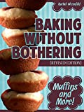 For many people, baking has a bad rap.  It's fussy, it's time consuming, there are so many available shortcuts like cake mixes and pancake mixes and it's so easy to buy store-bought muffins.  So why would you bother to bake anything from scratch?It's...
