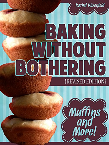 Baking Without Bothering: Muffins and More! by [Wizenfeld, Rachel]