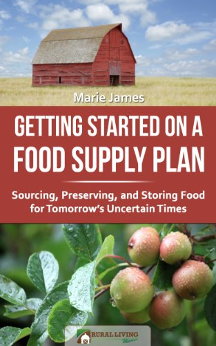 Getting Started on a Food Supply Plan: Sourcing, Preserving, and Storing Foods for Tomorrow's Uncertain Times by [James, Marie]