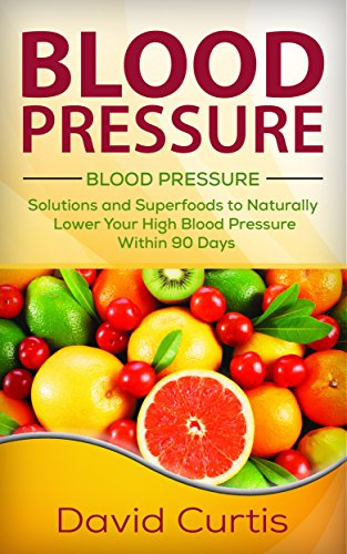 Blood Pressure: Solutions and Superfoods to Naturally Lower Your High Blood Pressure within 90 Days (low salt, low sodium, DASH Diet, hypertension) (High Blood Pressure Cookbook compare prices)
