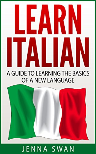 Italian: Learn Italian: A Guide to Learning the Basics of a New Language (English Edition)