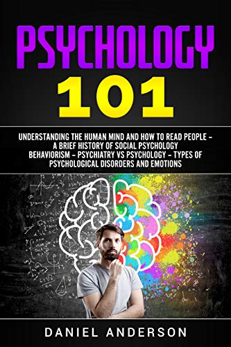 Psychology 101: Understanding the Human Mind and How to Read people ? A Brief History ?f Social P???h?l?g? Behaviorism ? Psychiatry vs Psychology ? Types ... Intelligence and Soft Skills Book 6)