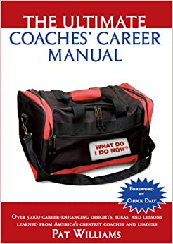 The Ultimate Coaches' Clinic: Over 5000 Career-Enhancing Insights from More Than 1000 of America's Foremost Coaches and Leaders