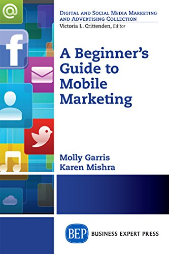 (A Beginner's Guide to Mobile Marketing (Digital and Social Media Marketing and Advertising Collection))