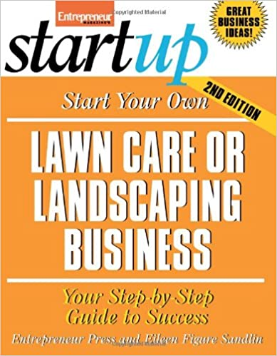 Book Start Your Own Lawn Care or Landscaping Business (Entrepreneur Magazine's Startup)