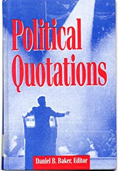 Political Quotations: A Collection of Notable Sayings on Politics from Antiquity Through 1989 0810349205 Book Cover