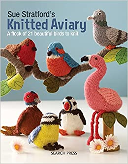 Sue Stratford S Knitted Aviary A Flock Of 21 Beautiful Birds To