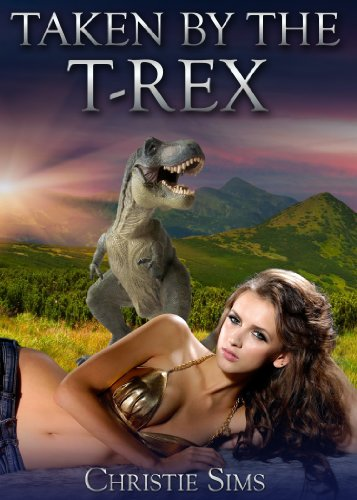 Taken by the T-Rex (Dinosaur Erotica) by [Sims, Christie, Branwen, Alara]