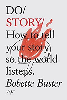 Do Story: How to tell your story so the world listens (Do Books Book 5) by [Buster, Bobette]