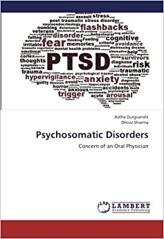Psychosomatic Disorders: Concern of an Oral Physician by Astha Durgvanshi (2012-09-03)