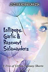 Lollipops, Garlic, & Basement Salamanders: A Trio of Urban Fantasy Shorts