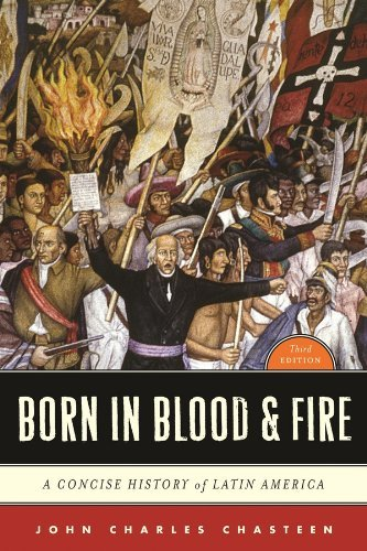 Born in Blood & Fire by Chasteen, John Charles. (W. W. Norton & Company,2011) [Paperback] Third (3rd) Edition (Born In Blood And Fire 3rd Edition)