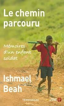 Le chemin parcouru : Mémoires d'un enfant soldat par Beah