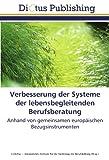 img - for Verbesserung der Systeme der lebensbegleitenden Berufsberatung: Anhand von gemeinsamen europ ischen Bezugsinstrumenten (German Edition) book / textbook / text book
