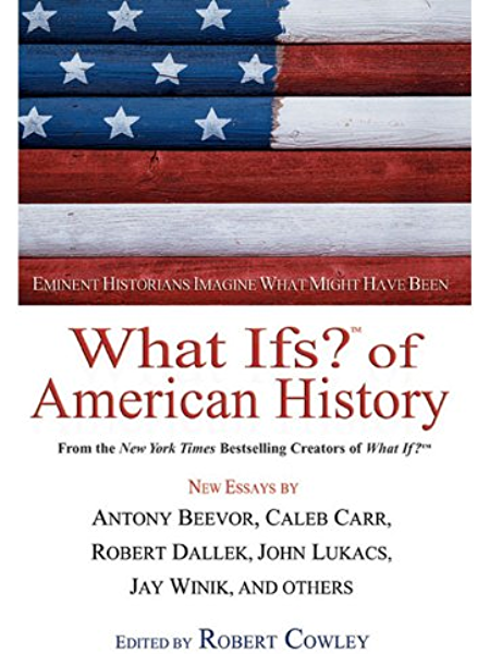 What Ifs Of American History Eminent Historians Imagine What Might Have Been What If Essays Kindle Edition By Cowley Robert Politics Social Sciences Kindle Ebooks Amazon Com