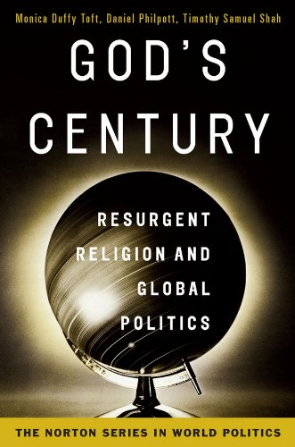 God's Century: Resurgent Religion and Global Politics (College Edition) (The Norton Series in World Politics)