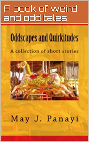 Book: Oddscapes and Quirkitudes - A collection of short stories, tending towards the odd by May J. Panayi