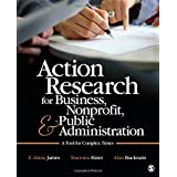 Action Research for Business, Nonprofit, and Public Administration: A Tool for Complex Times
