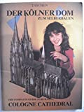 img - for The Complete Guide to Building the Cologne Cathedral: Der Kolner Dom zum Selberbauen book / textbook / text book