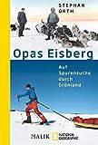 Opas Eisberg: Auf Spurensuche durch Grönland