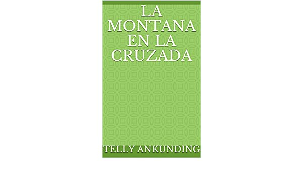 Amazon.com: La montana en la Cruzada (Spanish Edition) eBook: Telly Ankunding: Kindle Store