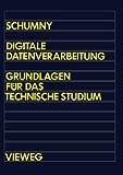Digitale Datenverarbeitung : Grundlagen Für das Technische Studium, Schumny, Harald, 3528140313