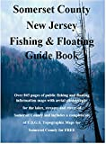 Somerset County New Jersey Fishing & Floating Guide Book: Complete fishing and floating information for Somerset County New Jersey (New Jersey Fishing & Floating Guide Books)