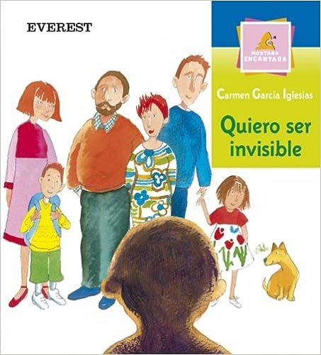 Descargar libros electrónicos gratis Quiero ser invisible (Montaña encantada) ePub 8424113004